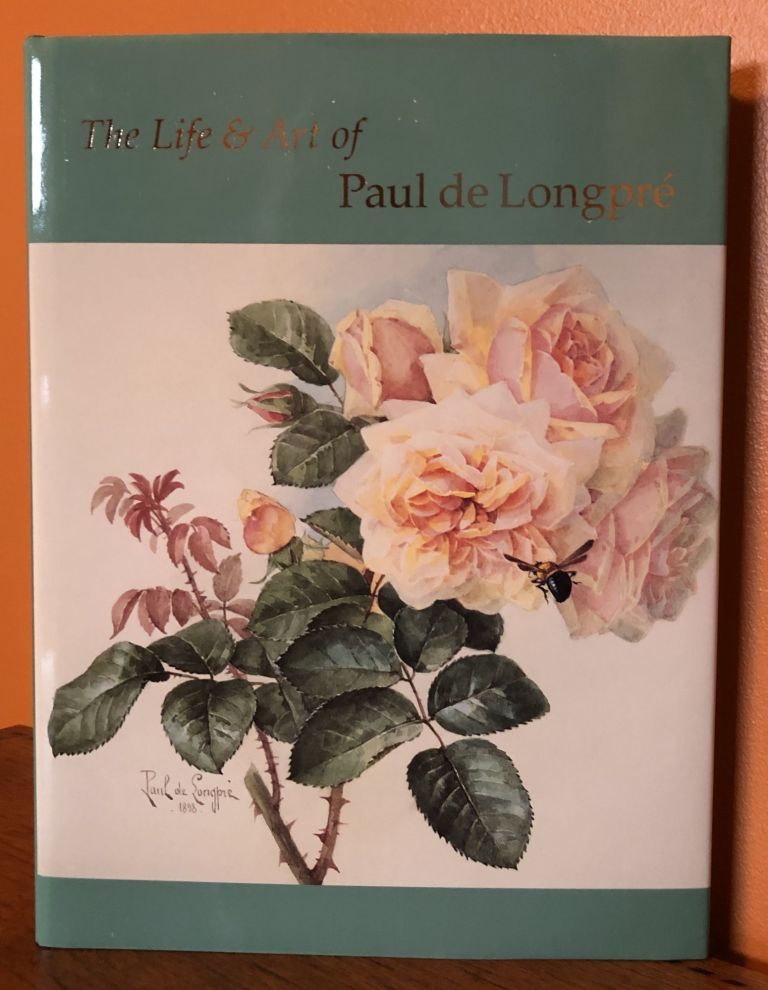 THE LIFE AND ART OF PAUL De LONGPRE'. Nancy C. Hall.