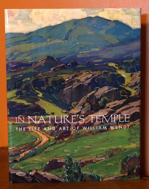 IN NATURE'S TEMPLE: The Life and Art of William Wendt. Will South, Jean Stern, Janet Blake.