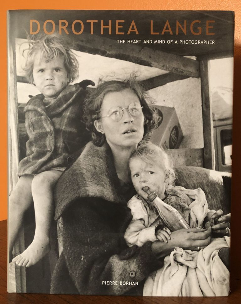 DOROTHEA LANGE: The Heart and Mind of a Photographer. Pierre Borhan.