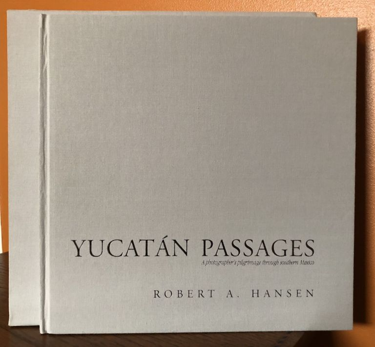 YUCATAN PASSAGES: A Photographer's Pilgrimage Through Southern Mexico. (Slipcased edition). Robert A. Hansen.