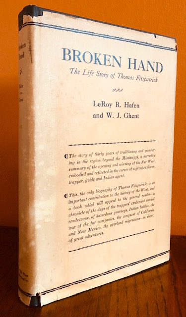 BROKEN HAND. The Life Story of Thomas Fitzpatrick, Chief of the Mountain Men. LeRoy R. Hafen, W J. Ghent.