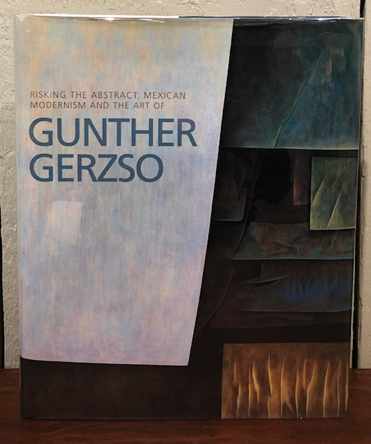 RISKING THE ABSTRACT : MEXICAN MODERNISM AND THE ART OF GUNTHER GERZSO. Diana C. Du Pont.