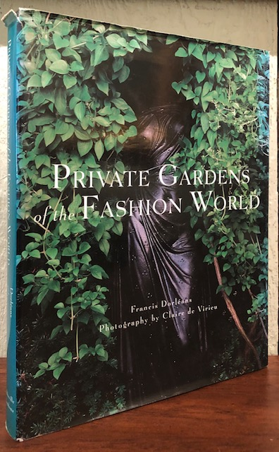 PRIVATE GARDENS OF THE FASHION WORLD. Francis Dorleans.