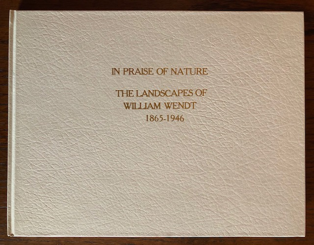 IN PRAISE OF NATURE: The Landscapes of William Wendt. Constance W. Glenn, Sue Taylor-Winter.