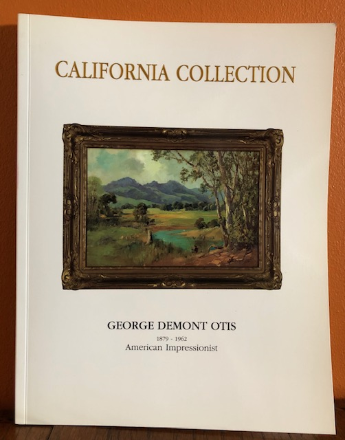 THE CALIFORNIA COLLECTION: George Demont Otis. 1879-1962. American Impressionist. Kevin Starr, Grace Hartley.