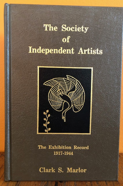 THE SOCIETY OF INDEPENDENT ARTISTS: The Exhibition Record 1917-1944. Clark S. Marlor.