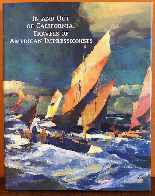 IN AND OUT OF CALIFORNIA: Travels of American Impressionists. Deborah Epstein Solon.