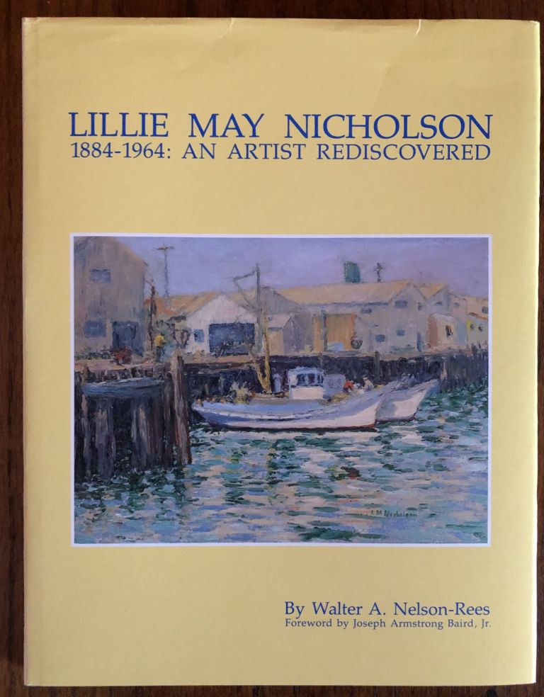 LILLIE MAY NICHOLSON 1884-1964: An Artist Rediscovered. Walter A. Nelson-Rees.