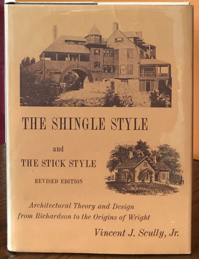 THE SHINGLE STYLE and the STICK STYLE: Architectural Theory and Design from Richardson to the Origins of Wright. (Revised Edition). Jr. Vincent J. Scully.