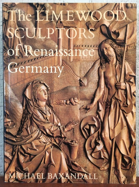 THE LIMEWOOD SCULPTORS OF RENAISSANCE GERMANY. Michael Baxandall.