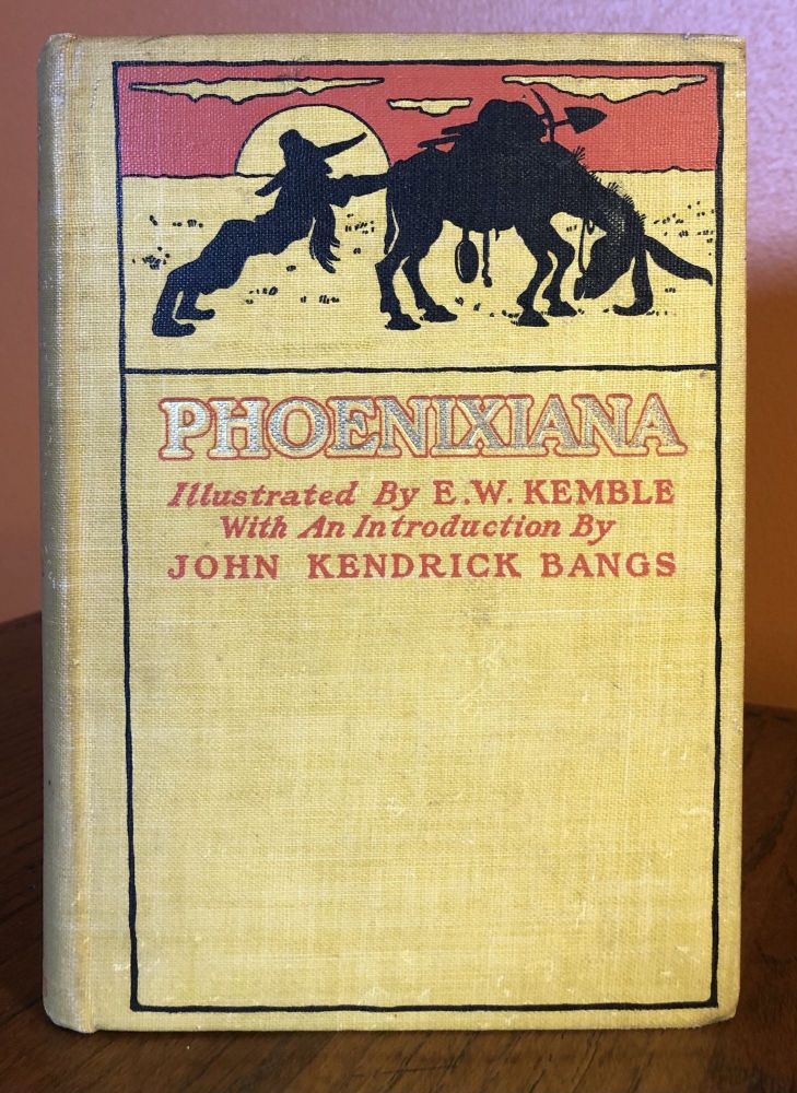 PHOENIXIANA or Sketches and Burlesques. A New Edition Illustrated by E.W. Kemble. John Kendrick Bangs.