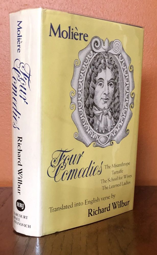 FOUR COMEDIES: The Misanthrope, Tartuffe, The School for Wives and The Learned Ladies. Jean Baptiste Poquelin de Moliere, Richard Wilbur.