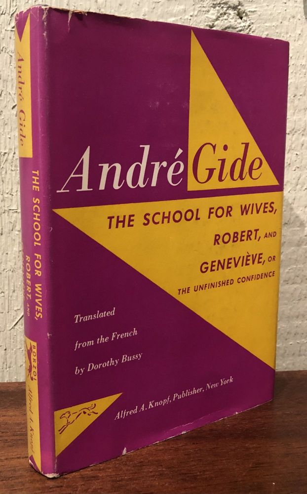 THE SCHOOL FOR WIVES, ROBERT, AND GENEVIEVE OR UNFINISHED CONFIDENCE. Andre Gide.