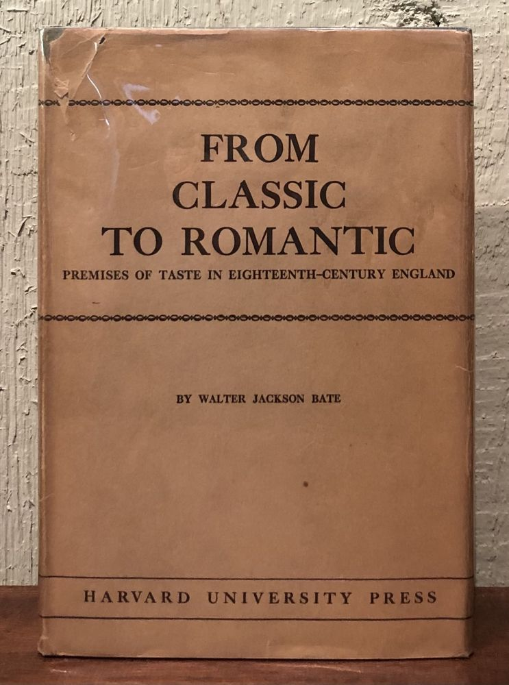 FROM CLASSIC TO ROMANTIC: Premises of Taste in /Eighteenth-Century England. Walter Jackson Bate.