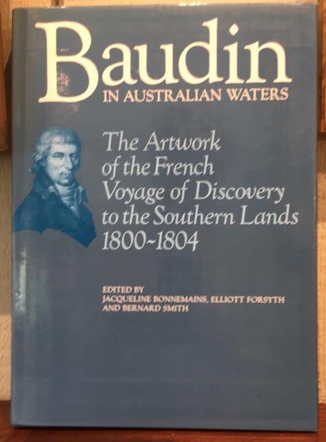 BAUDIN IN AUSTRALIAN WATERS: The Artwork of the French Voyage of Discovery to the Southern Lands 1800-1804. Jacqueline Bonnemains.