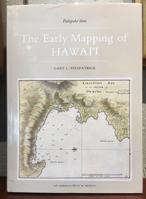 THE EARLY MAPPING OF HAWAII. Volume one, ''Plapala 'aina ''. Gary L. Fitzpatrick.