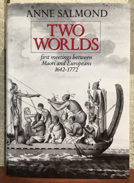 TWO WORLDS: First Meetings Between Maori and Europeans 1642-1772. Anne Salmond.
