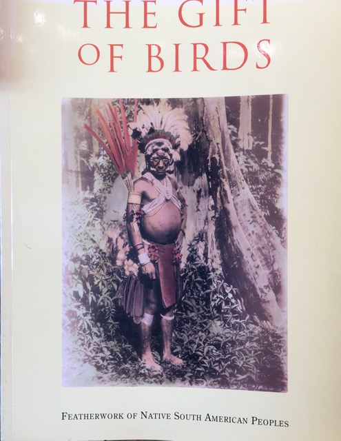 THE GIFT OF BIRDS: FEATHERWORK OF NATIVE SOUTH AMERICAN PEOPLES. Ruben E. Reina, Kenneth M. Kensinger.