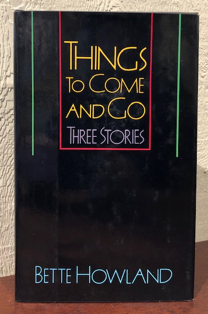 THINGS TO COME AND GO: Three Stories. Bette Howland.