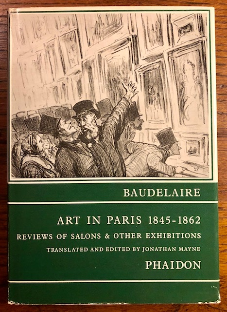 ART IN PARIS 1845-1862: Salons and Other Exhibitions Reviewed by Charles Baudelaire. Charles Baudelaire, Jonathan Mayne, and.