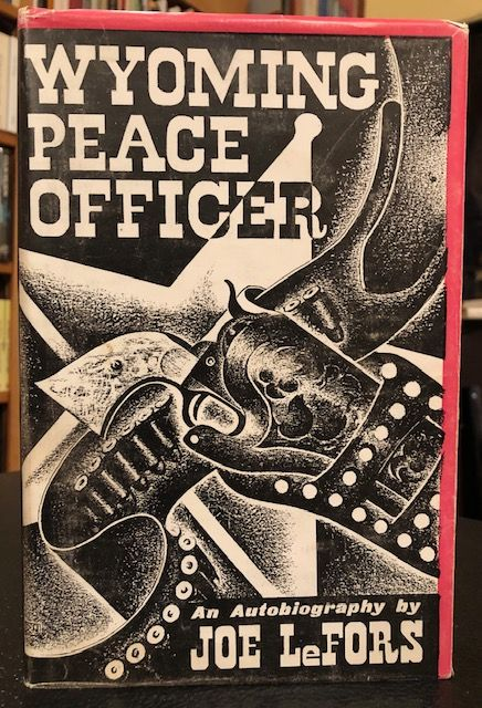 WYOMING PEACE OFFICER. An Autobiography. Joe LeFors.