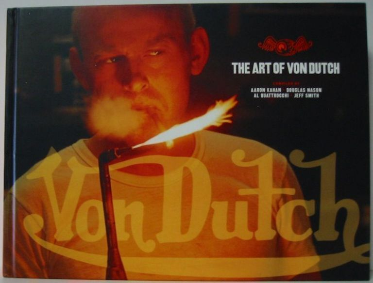 THE ART OF VON DUTCH. Aaron Kahan.
