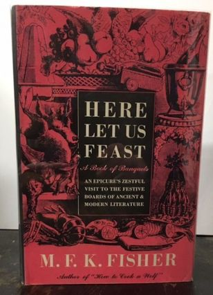 HERE LET US FEAST. M. F. K. Fisher