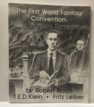 THE FIRST WORLD FANTASY CONVENTION: THREE AUTHORS REMEMBER. Robert Bloch, T E. D. Klein, Fritz...