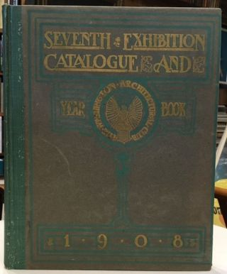 CATALOGUE OF THE SEVENTH EXHIBITION OF THE WASHINGTON ARCHITECTURAL CLUB