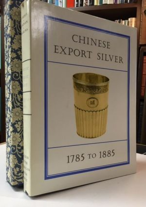 CHINESE EXPORT SILVER 1785 TO 1885. H. A. Crosby Forbes, John Devereux Kernan, Ruth S. Wilkins.