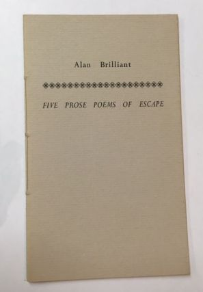 FIVE PROSE POEMS OF ESCAPE. Alan Briilant.
