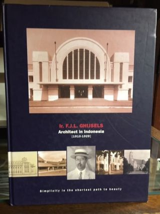 IR. F.J.L. GHIJSELS: ARCHITECT OF INDONESIA (1910-1929). H. Akihary.
