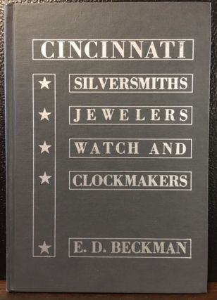 AN IN-DEPTH STUDY OF THE CINCINNATI SILVERSMITHS, JEWELERS, WATCH AND CLOCKMAKERS. Elizabeth D. Beckman.