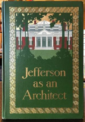 THOMAS JEFFERSON AS AN ARCHITECT AND A DESIGNER OF LANDSCAPES. William Alexander Lambeth, Warren...