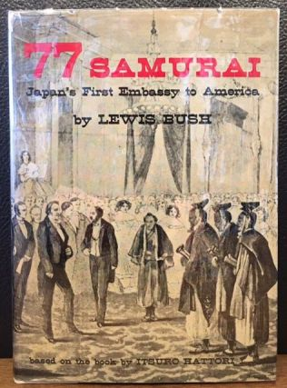 77 SAMURAI. Japan's First Embassy to America. Lewis Bush.