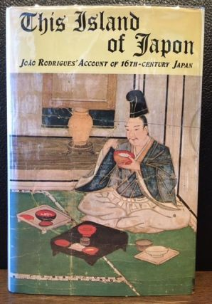 THIS ISLAND OF JAPAN. JOAO RODRIGUES' ACCOUNT OF 16th-CENTURY JAPAN. Joao Rodrigues