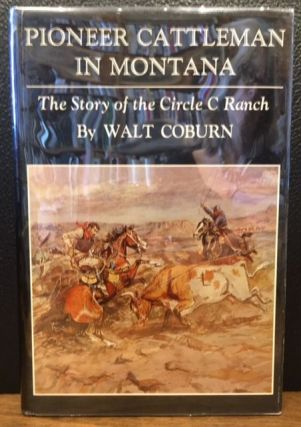 PIONEER CATTLEMAN IN MONTANA. The Story of the Circle C Ranch