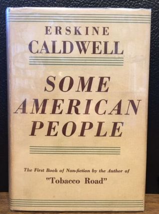 "SOME AMERICAN PEOPLE. The First Book of Non-fiction by the Author of ""Tobacco Road."" Erskine Caldwell."