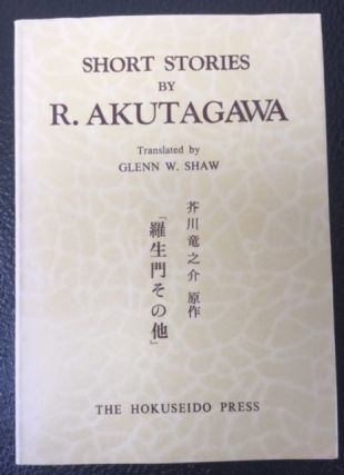 SHORT STORIES. R. Akutagawa, Glenn W. Shaw