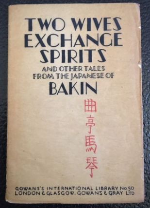 TWO WIVES EXCHANGE SPIRITS AND OTHER TALES FROM THE JAPANESE OF BAKIN. Kyokutei Bakin, gray l