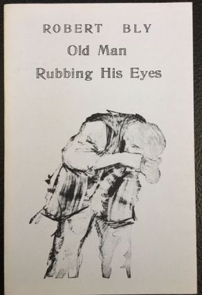 OLD MAN RUBBING HIS EYES. Robert Bly.