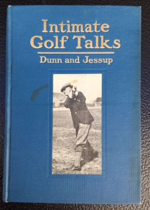 INTIMATE GOLF TALKS. John Duncan Dunn, with Elon Jessup