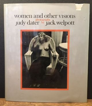 WOMEN AND OTHER VISIONS, Judy Dater, Jack Welpott.