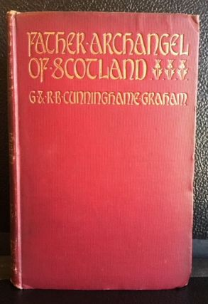 FATHER ARCHANGEL OF SCOTLAND AND OTHER ESSAYS. G. Graham, R. B. Cunninghame.