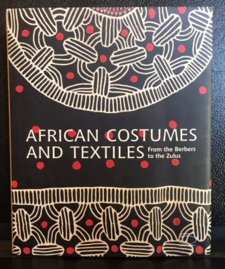 AFRICAN COSTUMES AND TEXTILES FROM THE BERBERS TO THE ZULUS. Anne-Marie Bouttiaux.