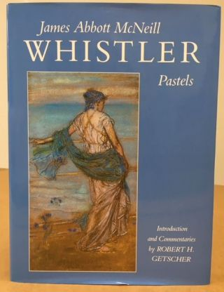 JAMES ABBOTT McNEILL WHISTLER PASTELS. Robert H. Getscher, introduction and commentaries