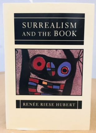 SURREALISM AND THE BOOK. Renee Riese Hubert.