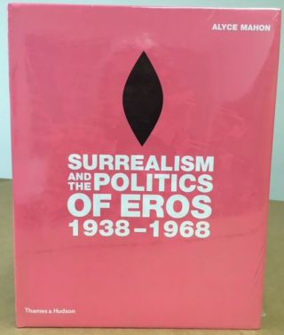 Surrealism and the Politics of Eros, 1938-1968. Alyce Mahon