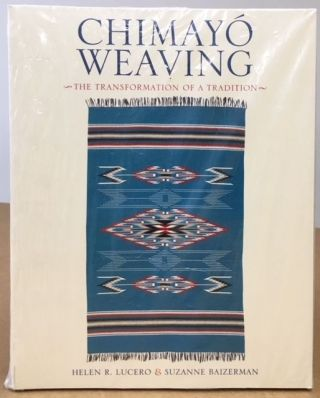 Chimayo Weaving : The Transformation of a Tradition. Helen R. Lucero, Suzanne Baizerman.