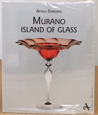 Murano: Island of Glass. Attilia Dorigato.